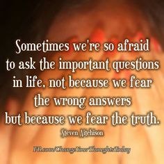 Sometimes  we know the right  answer  and  we fear facing  the  truth