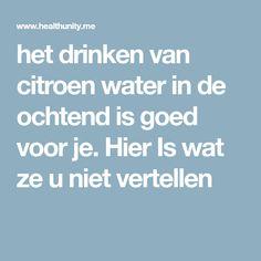het drinken van citroen water in de ochtend is goed voor je. Hier Is wat ze u niet vertellen