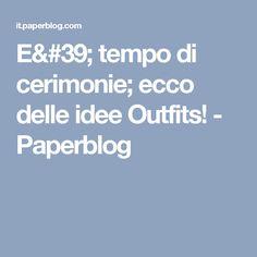 E' tempo di cerimonie; ecco delle idee Outfits! - Paperblog