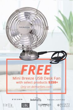 Exciting news!! Get a FREE Fanimation Mini Breeze USB powered desk fan with select products $250+ from the brands listed below!