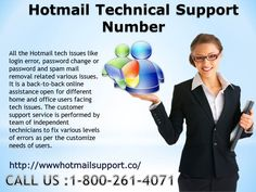 Hotmail issues like new account create, login issues, Hotmail update, spam mail removal, junk mail clean, sender block and create rules. It is a back-to-back online assistance open for different levels of tech issues for different users like desktop, laptop and mobile users. It is performed by individual technicians as per the availability of the customers. Call us: 1-800-261-4071     and for more information Visit: http://www.hotmailsupport.co/