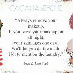 """""""Sempre remova sua maquiagem. Se você deixar sua maquiagem a noite toda, sua pele envelhece um dia. Nós vamos deixar você fazer a matemática. Isso sem mencionar a lavanderia."""" https://www.instagram.com/p/94jimWCMKm/?taken-by=cacahabeyche"""