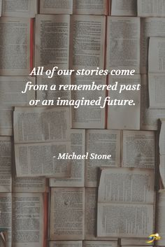 """""""All of our stories come from a remembered past or an imagined future."""" -Michael Stone  http://theshiftnetwork.com/?utm_source=pinterest&utm_medium=social&utm_campaign=quote"""