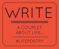 Ready for the challenge? #Poets and #Creative minds, please share your #couplet about #life @WritersEdit @POETSorg