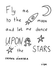 """let me see what spring is like on, Jupiter and Mars."" Fly me to the moon"