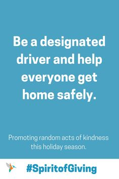 Be a designated driver and help everyone get home safely. #spiritofgiving