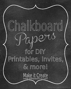 The Latest Find's Make It Create - DIY, Tutorials, Recipes, Digital Freebies: DIY Printables...Chalkboard Papers