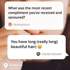 What was the most recent compliment youve received and savoured?.