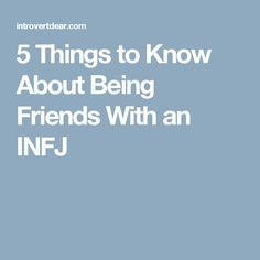 5 Things to Know About Being Friends With an INFJ