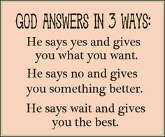 He answer in 3 ways... #positive #quote #inspirational #faith #god #life #lesson