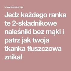 Jedz każdego ranka te 2-składnikowe naleśniki bez mąki i patrz jak twoja tkanka tłuszczowa znika! Fodmap, Healthy Life, Good Food, Health Fitness, Food And Drink, Healthy Recipes, Healthy Food, Vegan, Baking