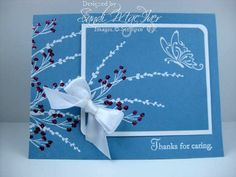 Thanks for caring - blue card - I know – another blue card, LOL,   The branches and berries are from the stamp set Autumn Days, I used some of the Fine Supernova Glitter in Rose Red on the berries, (pg 196) – 3 color sets.  12 inches of 5/8 Whisper White Satin Ribbon for the bow.  and 2 new stamps from the 6 stamp set THANKS FOR CARING
