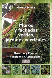 Muros y fachadas verdes, jardines verticales : sistemas y plantas. Funciones y aplicaciones