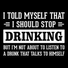 I Should Stop Drinking All shirts are made to order and will ship within 5 - 7 business days. Ladies Fitted Tees AND racerback tanks run very slim fitted and we recommend ordering one size up or ordering our relax fit Unisex style for both men and women Alcohol Humor, Woman Quotes, Me Quotes, Humor Quotes, Quotes Women, Truth Quotes, Golf Humor, Badass Quotes, Workout Humor