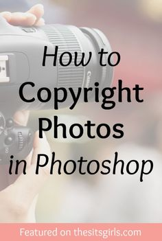 How to Copyright Photos in Photoshop                                                                                                                                                                                 More