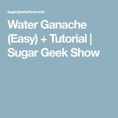 Water Ganache (Easy) + Tutorial | Sugar Geek Show