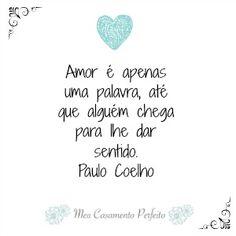 Bom dia! #paulocoelho #lovequote #amor #casamentoperfeito #meucasamentoperfeito #casamento