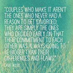 I don't believe in divorce but I do believe in never giving up. If you truly love someone then everything you put yourself through is worth it. Just give it time.