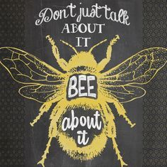 Bee art -- Don't just talk about it, Bee about it.