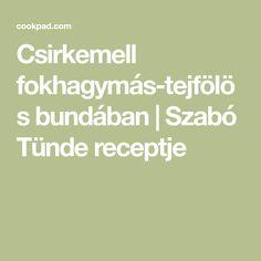 Csirkemell fokhagymás-tejfölös bundában | Szabó Tünde receptje