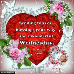 Sending Tons Of Blessings Your Way For A Wonderful Wednesday. Thank you my sweet Pamela. Ly