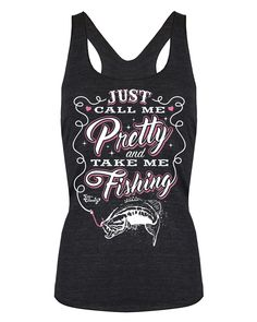 Racerback Tank Top: Just Call Me Pretty And Take Me Fishing Black / Small, Tank Top - Cute n' Country, Cute n' Country