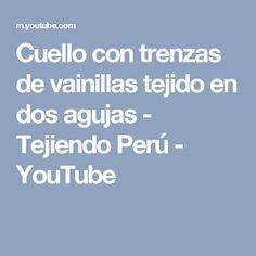 Cuello con trenzas de vainillas tejido en dos agujas - Tejiendo Perú - YouTube
