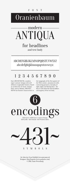 Designed by Oleg Pospelov and Ivan Gladkikh,  Oranienbaum Typeface is a modern Antiqua with well defined features. Based on the architecture of classic Antiqua fonts - such as Bodoni - Oranienbaum has features characteristic to the typography of the first quarter of the XXth century: pronounced serifs, contrasting geometry and flowing lines. Perfect for headlines and text body.