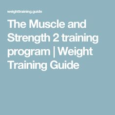 The Muscle and Strength 2 training program | Weight Training Guide