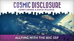 Allying with the MIC SSP  Cosmic Disclosure - Season 7, Episode 17 - 4/25/2017 - Corey Goode gives us an update on his many meetings with various groups ranging from the MIC SSP to the Blue Avians. Despite his harrowing encounters with a lower level secret space...  #DavidWilcock   #CoreyGoode