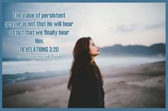 The value of persistent prayer is not that He will hear us but that we will finally hear Him.