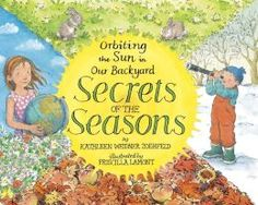 """Read """"Secrets of the Seasons: Orbiting the Sun in Our Backyard"""" by Kathleen Weidner Zoehfeld available from Rakuten Kobo. The family from Secrets of the Garden are back in a new book about backyard science that explains why the seasons change. Science Books, Science Activities, New Books, Good Books, Teacher Books, Science And Nature, Earth Science, Four Seasons, The Secret"""