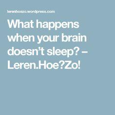 What happens when your brain doesn't sleep? – Leren.Hoe?Zo!
