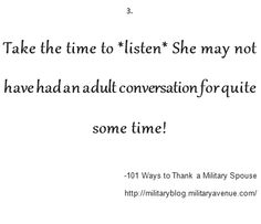 101 Ways to Thank a Military Spouse: http://militaryblog.militaryavenue.com/2009/05/101-ways-to-thank-military-spouse.html