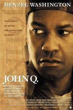 John Q. An incredible film that shows us an interesting view of just how ridiculously messed up the healthcare system really was at the time and still is, mostly.