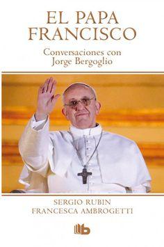 El Papa Francisco: un repaso de los libros y la vida de Jorge Mario Bergoglio