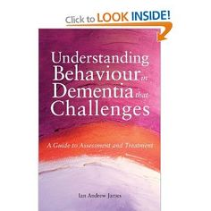 Understanding Behaviour in Dementia That Challenges: A Guide to Assessment and Treatment Bradford Dementia Group Good Practice Guides: Amazon.co.uk: Ian Andrew James: Books