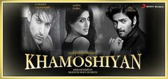 Khamoshiyan (2015) Official Theatrical Trailer Download