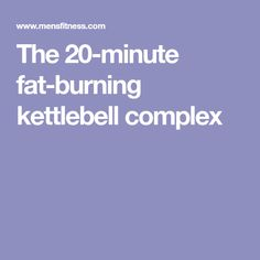 The 20-minute fat-burning kettlebell complex