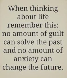Living in the past = Depression; Worrying about the future = Anxiety; Live in the present, it is a gift!