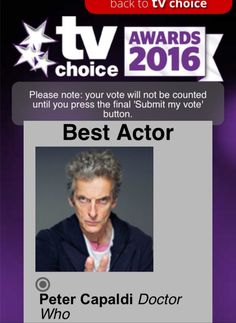 For the TV Choice Awards 2016, Peter Capaldi is on the Shortlist for Best Actor and Doctor Who is listed for Best Family Drama. Follow the link and submit your votes for the Doctor! :)