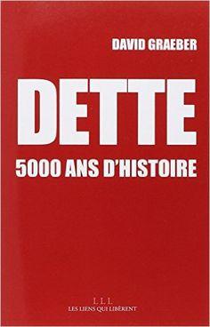 Amazon.fr - Dette : 5000 ans d'histoire - Graeber David - Livres