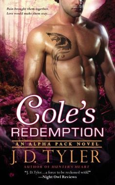 Cole's Redemption by J.D. Tyler | Alpha Pack, BK#5 | Publisher: Signet | Publication Date: March 4, 2014 | www.JDTyler.com | #Paranormal #shape-shifters #werewolves