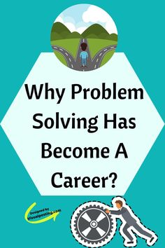 Why problem solving has become a career? - Problem Solving