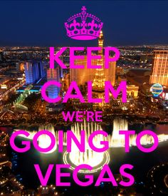 KEEP CALM WE'RE GOING TO VEGAS