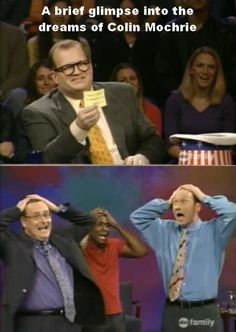Whose Line Is It Anyway. A brief glimpse in to the dreams of Colin Mochrie.