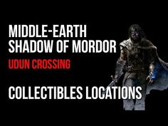 Middle Earth Shadow of Mordor Udun Crossing Collectibles Locations – VGFAQ