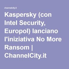 Kaspersky (con Intel Security, Europol) lanciano l'iniziativa No More Ransom | ChannelCity.it