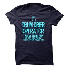 I Am A Drum Drier Operator T Shirts, Hoodies, Sweatshirts. CHECK PRICE ==►…