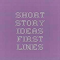 Short Story Ideas - First Lines